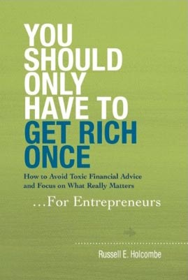 You should only have to get rich once for Entrepeneurs book cover